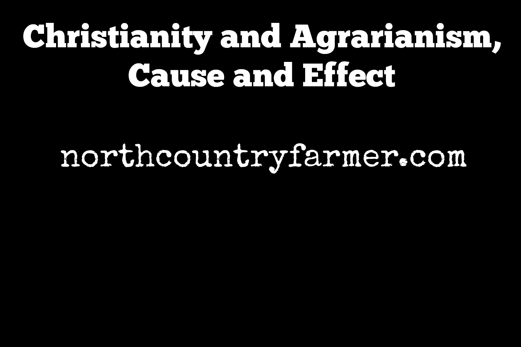 Christianity and Agrarianism, Cause and Effect