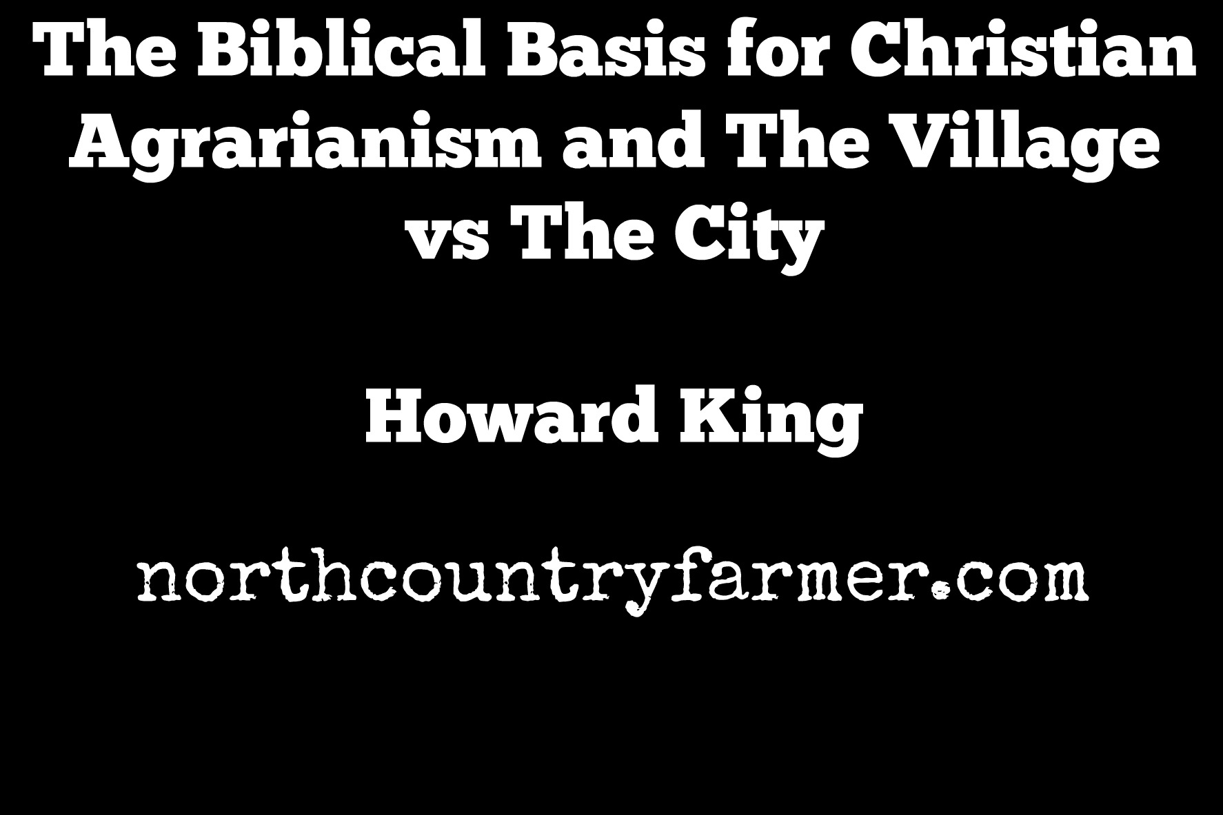 The Biblical Basis for Christian Agrarianism and The Village vs The City