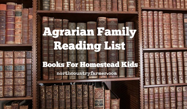 Agrarian Family Reading List, Books For Homestead Kids