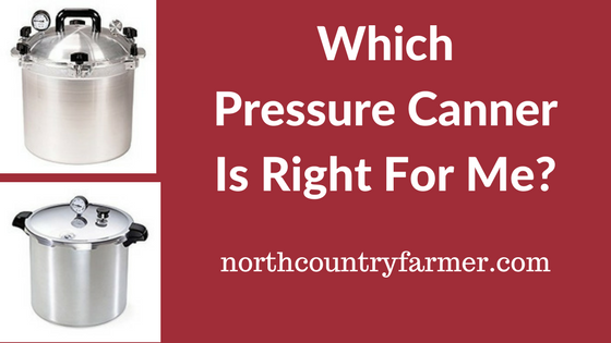 Which Pressure Canner is Right For Me?